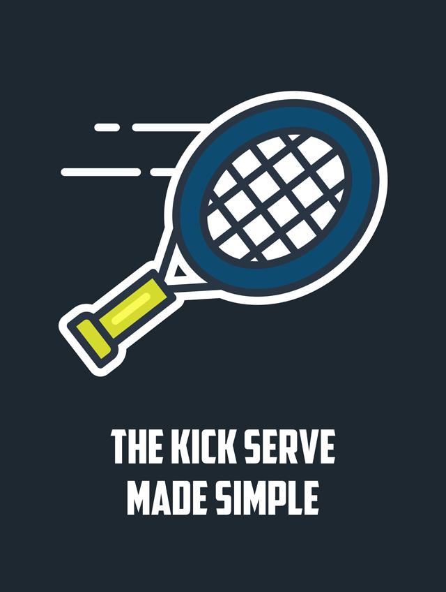 The Kick Serve Made Simple
