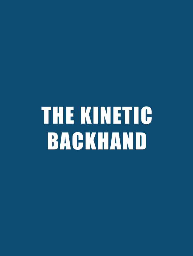 The Kinetic Backhand