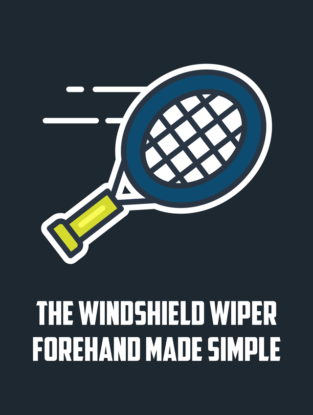 The Windshield Wiper Forehand Made Simple
